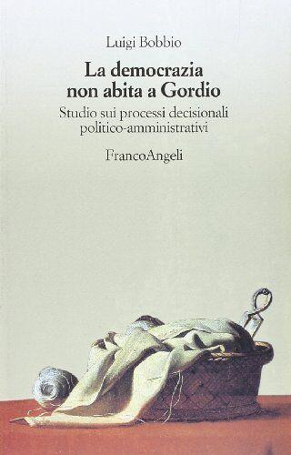 Luigi Bobbio La democrazia non abita a Gordio.