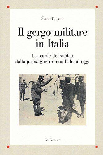 Sante Pagano Il gergo militare in Italia. Le