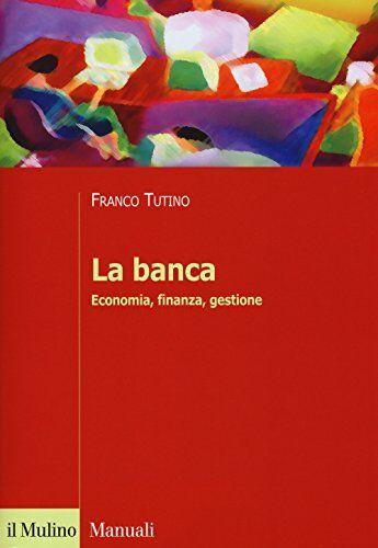 Franco Tutino La banca. Economia, finanza,