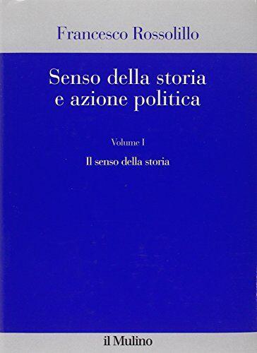 Francesco Rossolillo Senso della storia e