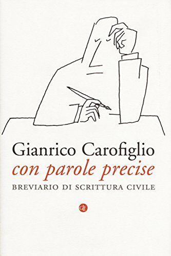 Gianrico Carofiglio Con parole precise.