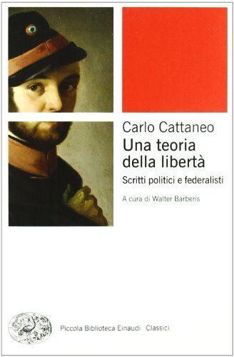Carlo Cattaneo Una teoria della libertà.