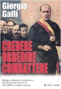 Giorgio Galli Credere, obbedire, combattere.