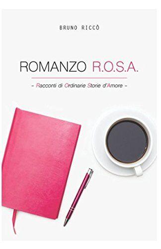 Bruno Riccò Romanzo R.O.S.A.: Racconto di