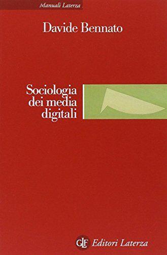 Davide Bennato Sociologia dei media digitali.