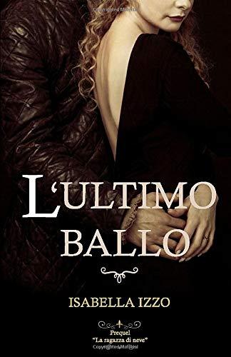 Isabella Izzo L'ultimo ballo: Prequel La