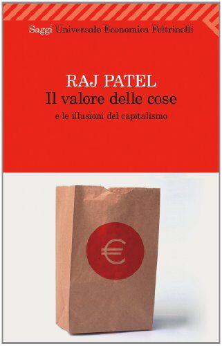 Raj Patel Il valore delle cose e le illusioni