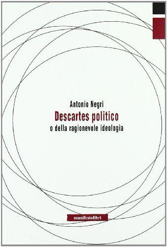 Antonio Negri Descartes politico o della