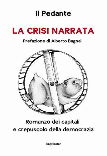 Il Pedante La crisi narrata. Romanzo dei