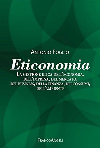 Antonio Foglio Eticonomia. La gestione etica