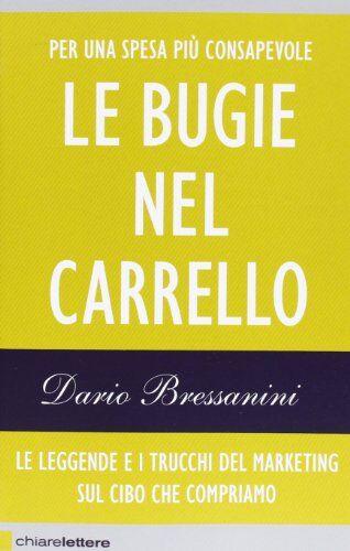 Dario Bressanini Le bugie nel carrello. Le