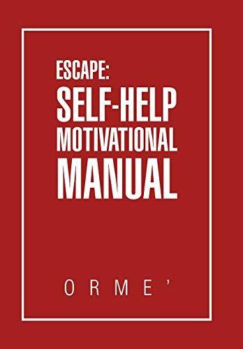 Orme' Escape: Self-help Motivational Manual