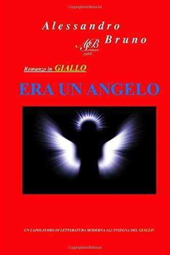 Alessandro Bruno ERA UN ANGELO: Un giallo, in