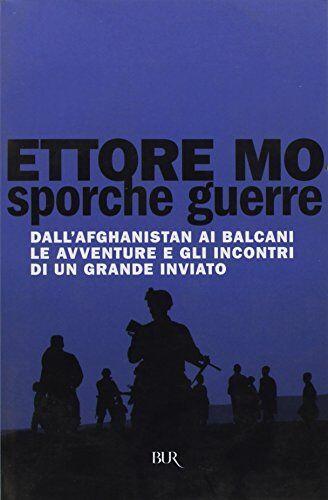 Ettore Mo Sporche guerre. Dall'Afghanistan ai