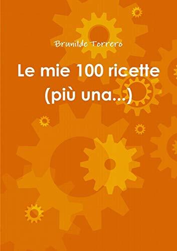 Brunilde Torrero Le mie 100 ricette (più una.