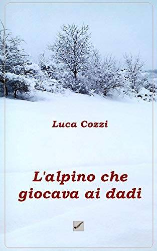 Luca Cozzi L'alpino che giocava ai dadi