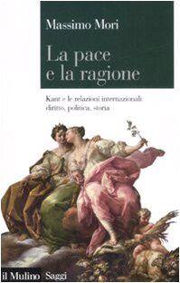 Massimo Mori La pace e la ragione. Kant e le
