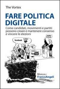 Fare politica digitale. Come candidati,