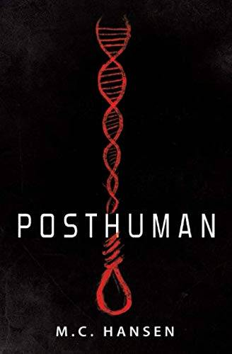 M. C. Hansen Posthuman: A Suspense Thriller