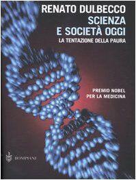 Renato Dulbecco Scienza e società oggi. La