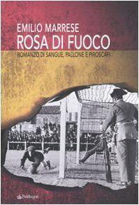 Emilio Marrese Rosa di fuoco. Romanzo di