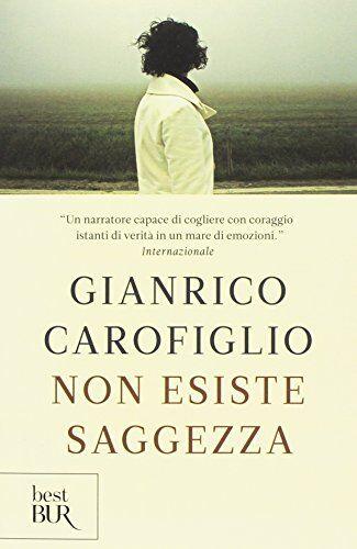 Gianrico Carofiglio Non esiste saggezza