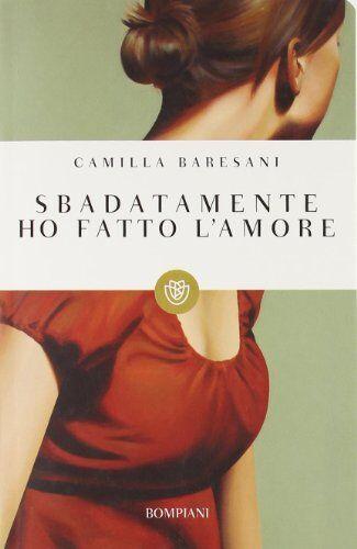 Camilla Baresani Sbadatamente ho fatto l'amore
