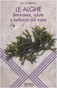 Luca Fortuna Le alghe. Benessere, salute e