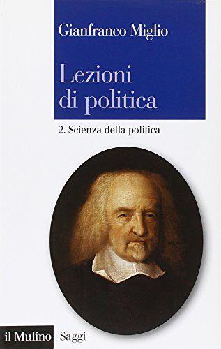 Miglio Gianfranco Lezioni di politica - Vol.
