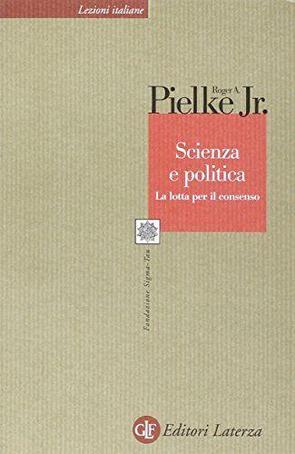 Roger A. jr. Pielke Scienza e politica. La