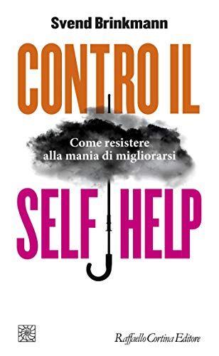 Svend Brinkmann Contro il self help. Come