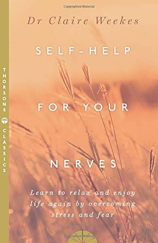 Dr. Claire Weekes SELF-HELP FOR YOUR NERVES
