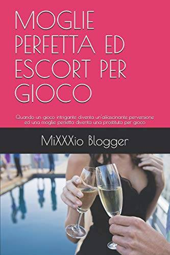 MiXXXio Blogger MOGLIE PERFETTA ED ESCORT PER