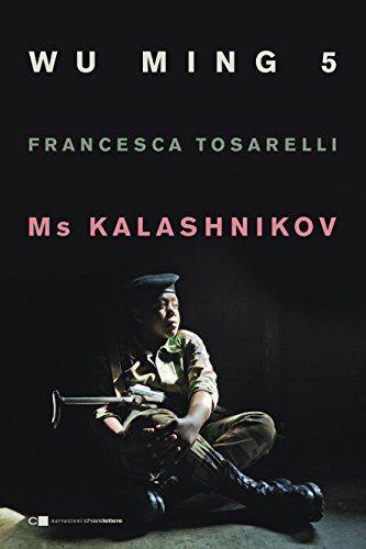 Wu Ming 5 Ms Kalashnikov ISBN:9788861907553