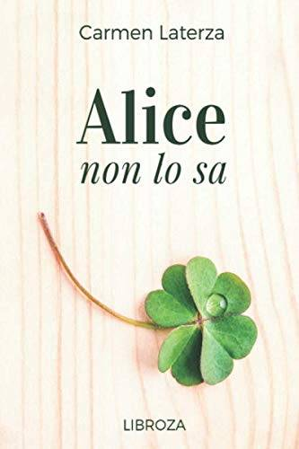 Carmen Laterza Alice non lo sa ISBN:9788832001013