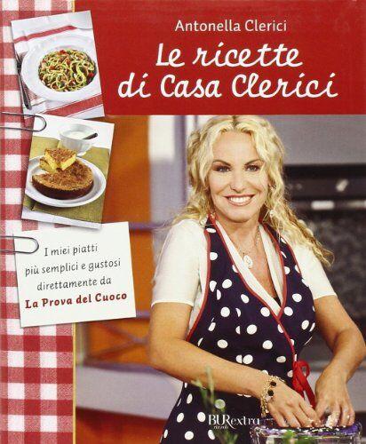 Antonella Clerici Le ricette di Casa Clerici