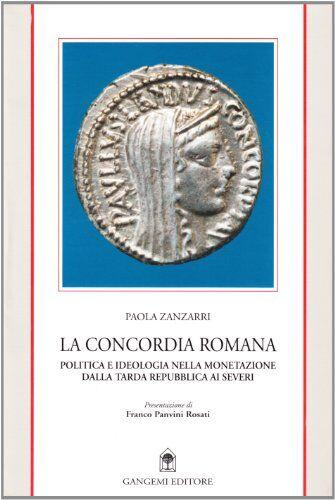Paola Zanzarri La concordia romana. Politica e