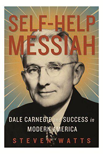 Steven Watts Self-Help Messiah: Dale Carnegie
