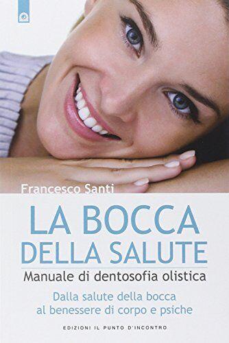 Francesco Santi La bocca della salute. Manuale