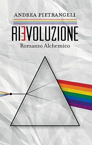 Andrea Pietrangeli Rievoluzione. Romanzo
