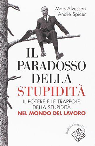 Mats Alvesson Il paradosso della stupidità.