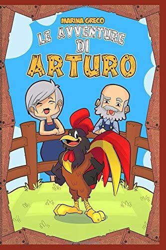 Marina Greco LE AVVENTURE DI ARTURO: Un gallo