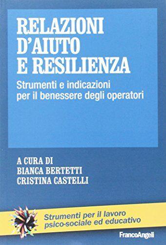 Relazioni d'aiuto e resilienza. Strumenti e