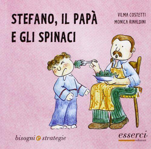 Vilma Costetti Stefano, il papà e gli spinaci