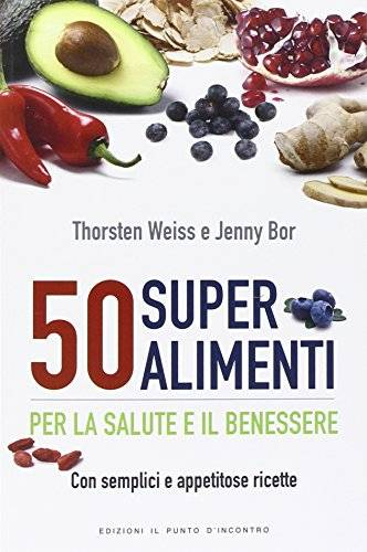 Thorsten Weiss 50 superalimenti per la salute
