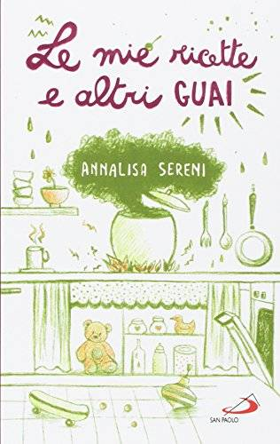 Annalisa Sereni Le mie ricette e altri guai