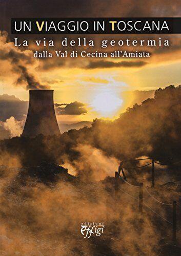 Un viaggio in Toscana. La via della geotermia