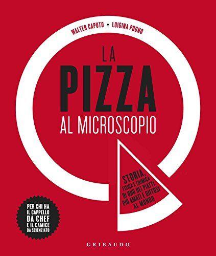 Walter Caputo La pizza al microscopio. Storia,