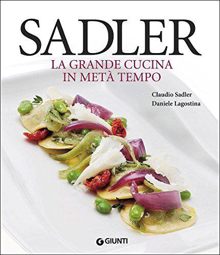 Claudio Sadler Sadler. La grande cucina in