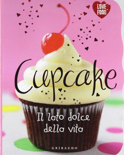 Gribaudo Cupcake. Il lato dolce della vita